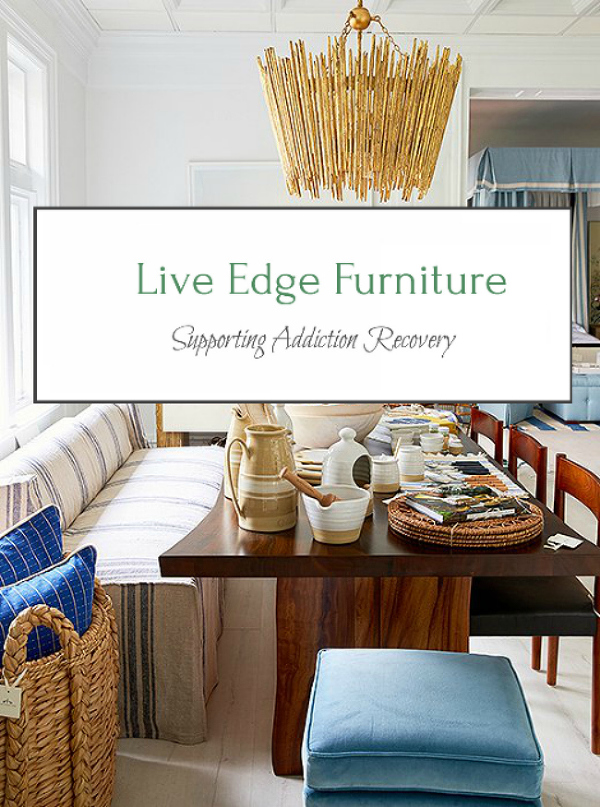 live edge furniture addiction recovery