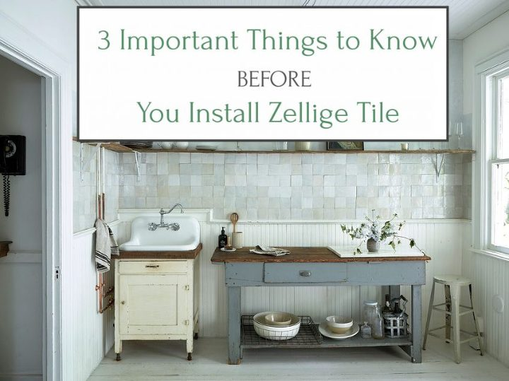3 Important Things to Know BEFORE You Install Zellige Tile