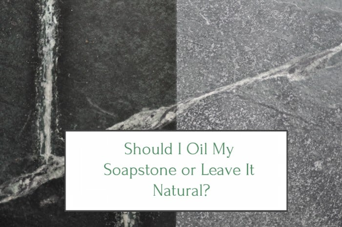 Should I Oil My Soapstone or Leave It Natural?