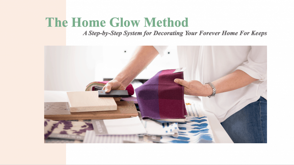 The Home Glow Method: Decorate Your Forever Home for Keeps